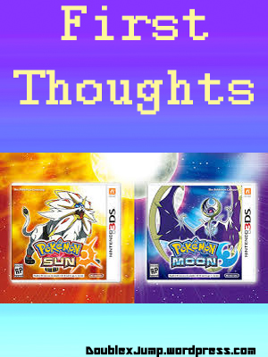 Pokemon Sun and Moon: First Thoughts Double Jump