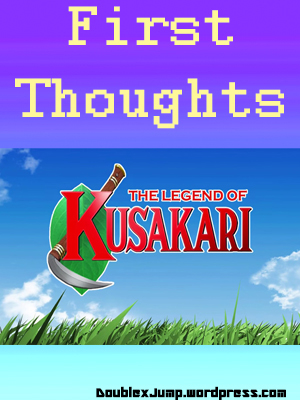 First Thoughts The Legend of Kusakari Double Jump