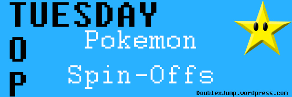 Top Tuesday Favorite Pokemon Spin-Off Games Double Jump