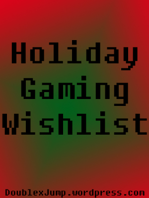 Holiday Wishlist for Gamers