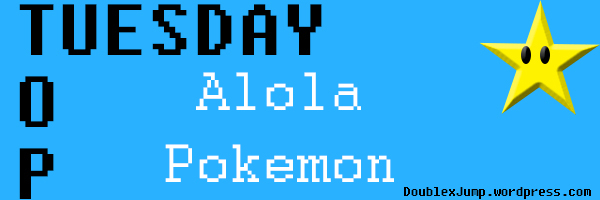 Top Tuesday: Favorite Alola Pokemon