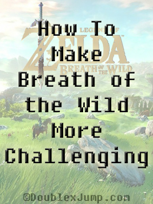 How To Make Breath of the Wild More Challenging
