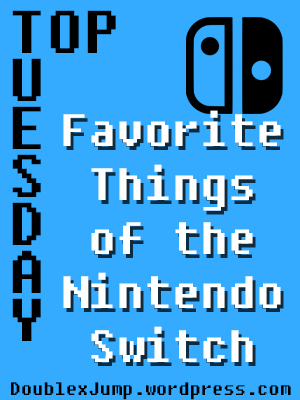 Top Tuesday: Favorite Things about the Nintendo Switch