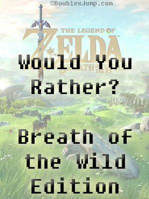 Would You Rather? Breath of the Wild Edition