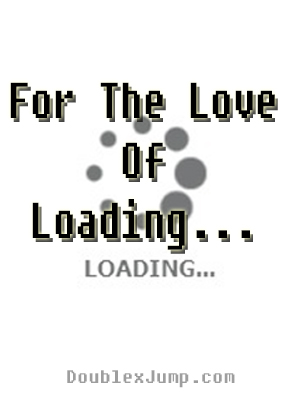 For the Love of Loading...