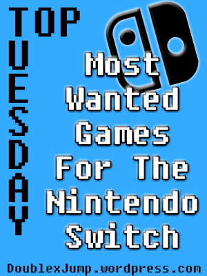 Top Tuesday: Most Wanted Games for the Nintendo Switch