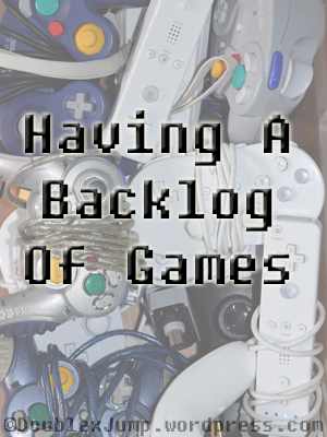 Playing through a backlog of games | Video games | DoublexJump.com
