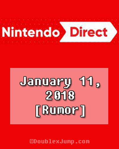 Nintendo Direct January 11, 2018 [Rumor] | Gaming News | Nintendo | Nintendo Direct | DoubleJump.com