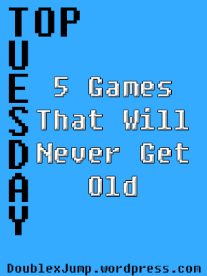 5 games that will never get old | video games | DoublexJump.com