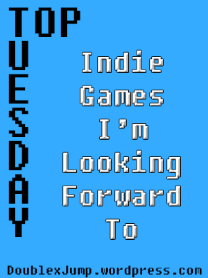 Indie Games I'm looking forward to | Video games | Gaming | DoublexJump.com