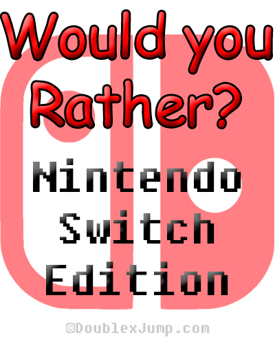 Would You Rather: Nintendo Switch Edition | Nintendo | Nintendo Switch | DoublexJump.com