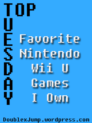 Favorite Wii U Games | Nintendo | Video Games | DoublexJump.com