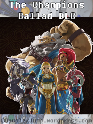 The Champions Ballad DLC | Breath of the Wild | Legend of Zelda | Nintendo | Nintendo Switch | DoublexJump.com