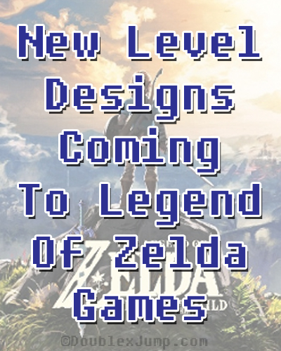 New Level Designs Coming To Zelda Games | Video Games | The Legend of Zelda | Nintendo | DoublexJump.com