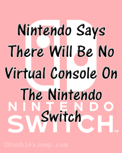 Nintendo says there are no plans for Virtual Console to come to the Nintendo Switch   Gaming News   DoublexJump.com