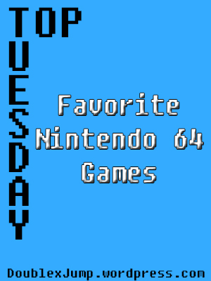 Top Tuesday: Favorite Nintendo 64 Games | Nintendo | Video Games | DoublexJump.com
