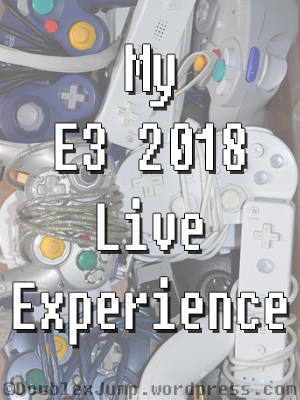 E3 2018 Live Experience | Video Games | Gaming | DoublexJump.com