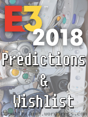 E3 2018 Predictions & Wishlist | Gaming | Video Games | E3 2018 | DoublexJump.com
