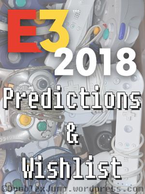 E3 2018 Predictions & Wishlist | Gaming | Video Games | E3 2018 | DoublexJump.com