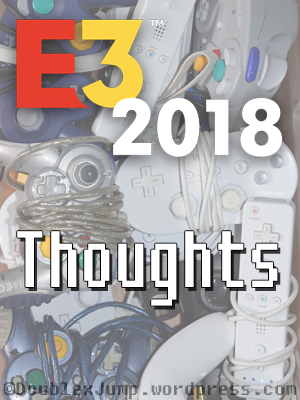 E3 2018 Thoughts | Video Games | Gaming | DoublexJump.com