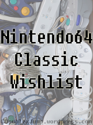 Nintendo64 Classic Wishlist | Nintendo | Video Games | Gaming | DoublexJump.com