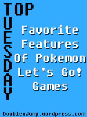 Top Tuesday: Favorite Features of Pokemon Let's Go Games | Let's Go Pikachu | Let's Go Eevee | Pokemon | Nintendo | Nintendo Switch | DoublexJump.com