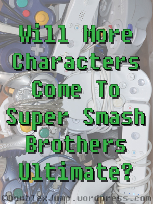 Will more characters come to Super Smash Brothers Ultimate? | Nintendo | Nintendo Switch | Video Games | Gaming | DoublexJump.com