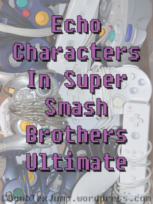 Echo Characters in Super Smash Brothers Ultimate | Nintendo | Nintendo Switch | DoublexJump.com