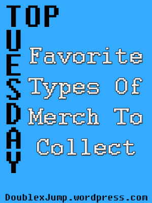 Top Tuesday: Favorite Types Of Merch To Collect | Gaming | Video Games | DoublexJump.com