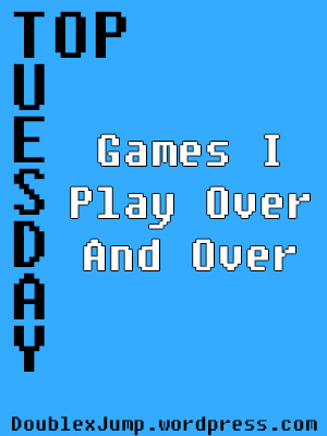 Top Tuesday | Games I Play Over and Over | Video Games | Gaming | Nintendo | Nintendo Direct | DoublexJump.com