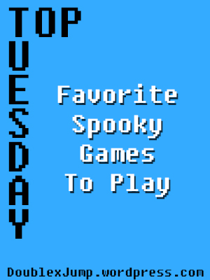 Favorite Spooky Games to play | Top Tuesday | video games | gaming | horror games | suspenseful games | DoublexJump.com