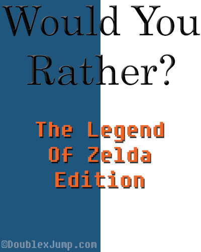 Would Your Rather: The Legend of Zelda edition | video games | gaming | blogging | DoublexJump.com
