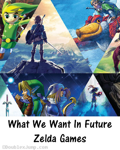 Future Zelda Games | What we want in future Legend of Zelda games | The Legend of Zelda | Nintendo | DoublexJump.com