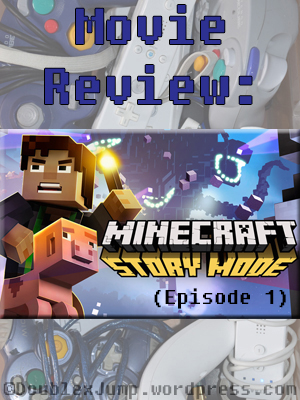 Movie Review: Minecraft Story Mode Episode 1 | TV show review | video games | gaming | DoublexJump.com
