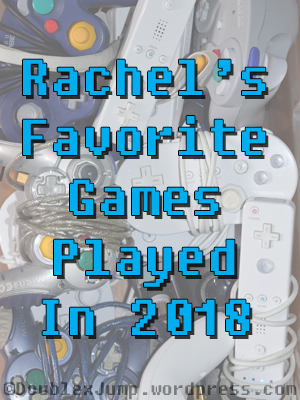 Rachel's Favorite Games Played in 2018 | Video Games | Gaming | New Year | DoublexJump.com