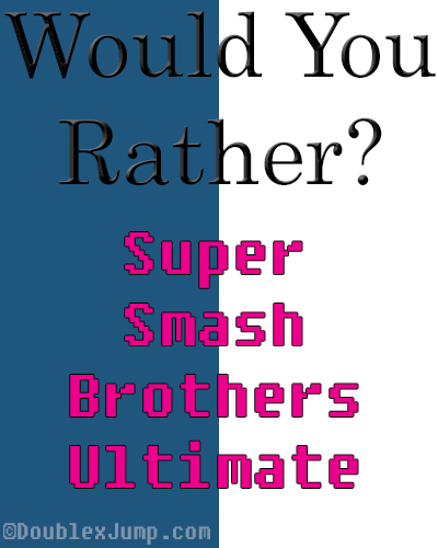 Would You Rather: Super Smash Brothers Ultimate | Nintendo | Nintendo Switch | Video Games | Gaming | DoublexJump.com