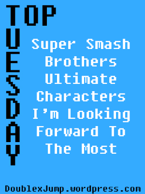 Top Tuesday: Super Smash Brothers Ultimate Characters | video games | gaming | nintendo | nintendo switch | DoublexJump.com