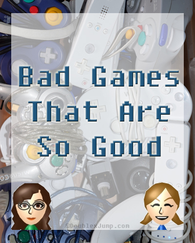 bad games that are so good | video games | gaming | guilty pleasure games | DoublexJump.com