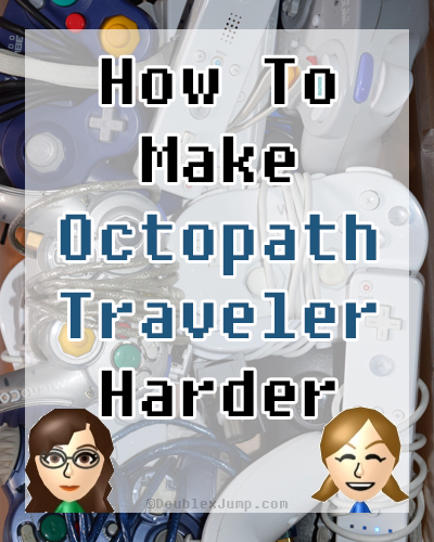 How To Make Octopath Traveler Harder | Video Games | Gaming | Nintendo Switch | DoublexJump.com