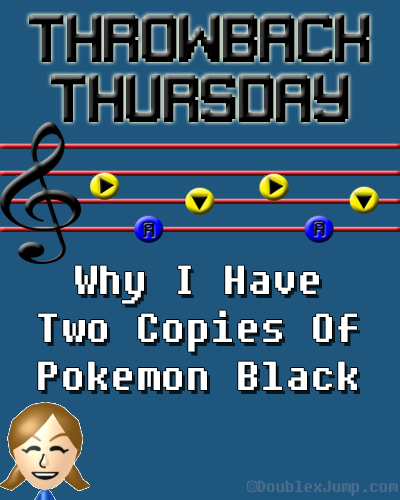 Throwback Thursday: Why I have two copies of Pokemon Black | Pokemon | Nintendo | Nintendo DS | Gaming | Video Games | TBT | DoublexJump.com