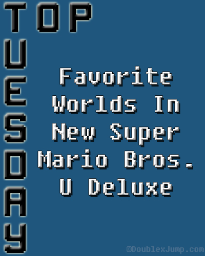 Top Tuesday: Favorite Worlds in New Super Mario Bros. U Deluxe | Video Games | Gaming | Nintendo | Nintendo Switch | DoublexJump.com