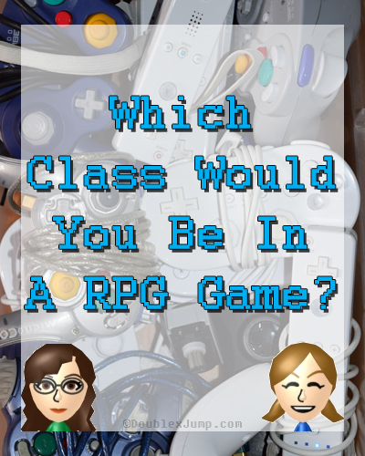 which class would you be in a rpg | video games | gaming | rpg games | favorite rpg classes | DoublexJump.com