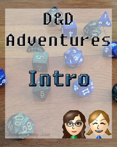 D&D Adventures 1: Intro | Dungeons & Dragons | RPG | Tabletop Games | Tabletop Role-Playing | Gaming | DoublexJump.com