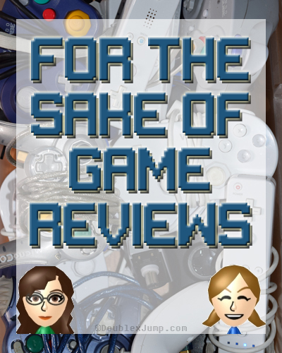 For The Sake of Game Reviews | Video Games | Gaming | Video Game Reviews | Game Reviews | Playing Games | DoublexJump.com