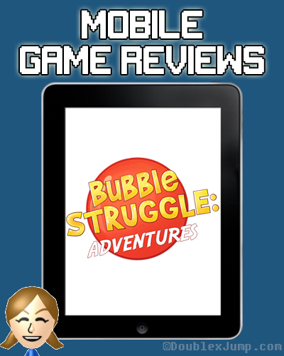 Mobile Game Review: Bubble Struggle Adventures | Mobile Games | Game Review | Video Games | Gaming | DoublexJump.com