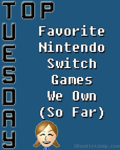 Top Tuesday: Favorite Nintendo Switch Games We Own   Nintendo Switch   Video Games   Gaming   Nintendo   Nintendo Games   DoublexJump.com
