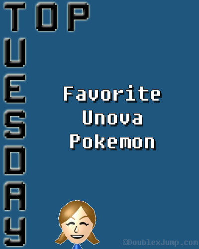 Top Tuesday: Favorite Unova Pokemon | Pokemon | Nintendo | Pokemon White | Pokemon Black | Unova Region | Video Games | Gaming | DoublexJump.com