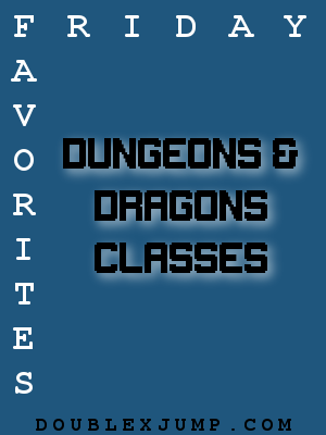 Dungeons & Dragons Classes | Dungeons & Dragons | D&D | Friday Favorites | Doublexjump.com