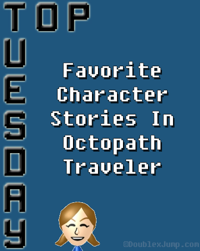 Top Tuesday: Favorite Character Stories in Octopath Traveler | Nintendo Switch | Gaming | Video Games | DoublexJump.com