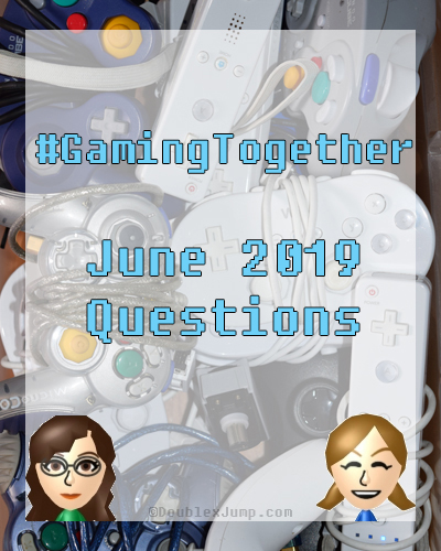 #GamingTogether June 2019 Questions | Video Games | Gaming | Gaming Asks | Video Game Questions | DoublexJump.com